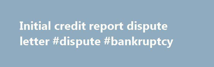 Initial Credit Report Dispute Letter Dispute Bankruptcy Http