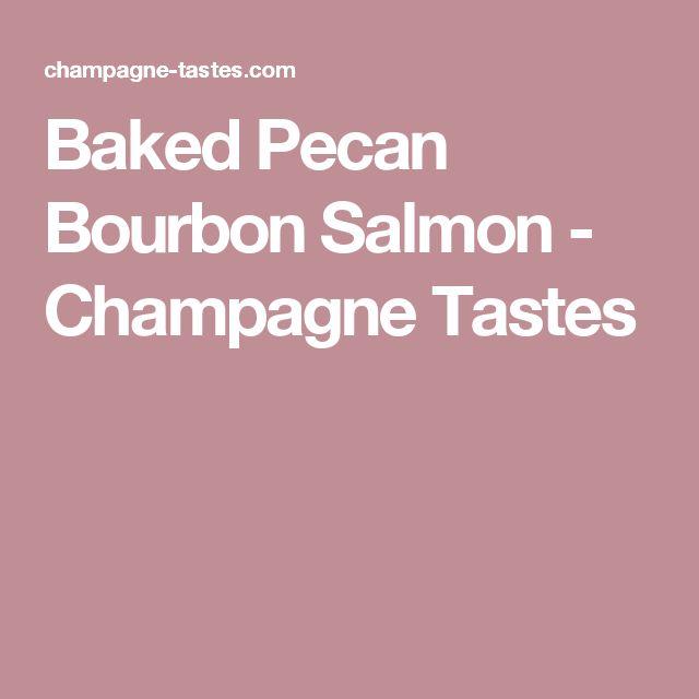 Baked Pecan Bourbon Salmon - Champagne Tastes