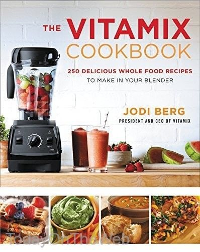 The Vitamix Cookbook: 250 Delicious Whole Food Recipes to Make in Your Blender 62407201 | eBay