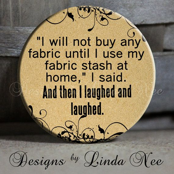 "I will not buy any fabric until I use my fabric stash at home, I said. And then I laughed with flourish on Tan Quotes - 1.5"" Pinback Button"
