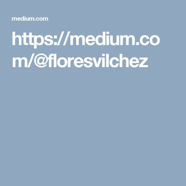 https://medium.com/@floresvilchez