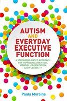 Autism and Everyday Executive Function: A Strengths-Based Approach for Improving Attention, Memory…