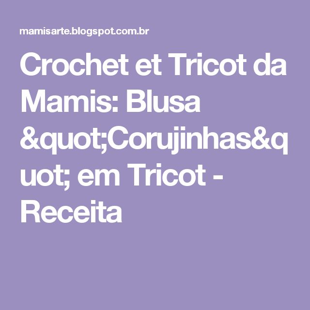 """Crochet et Tricot da Mamis: Blusa """"Corujinhas"""" em Tricot - Receita"""
