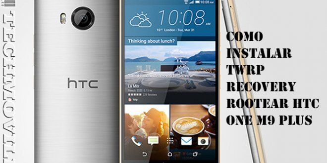 Como instalar TWRP Recovery Rootear HTC One M9 Plus