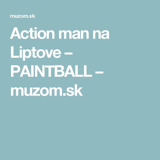Action man na Liptove – PAINTBALL – muzom.sk