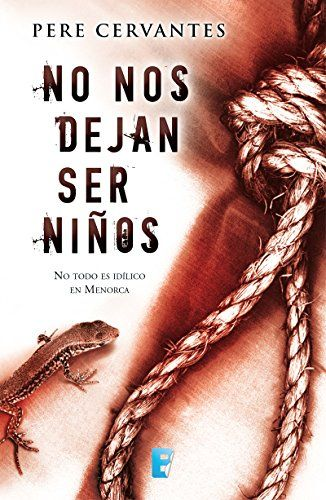 Spanish femicrime in Minorca island. NO NOS DEJAN SER NIÑOS by Pere Cervantes, a pageturner thriller where the criminal and the police are women. All rights available.