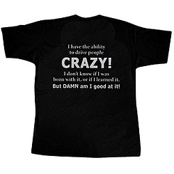 """""""I have the abiity to drive people CRAZY! I don't know if I was born with it, or if I learned it. But DAMN am I good at it!""""People Crazy,  T-Shirt, Drive People,  Tees Shirts, T Shirts"""