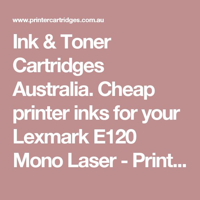 Ink & Toner Cartridges Australia. Cheap printer inks for your Lexmark E120 Mono Laser - PrinterCartridges.com.au