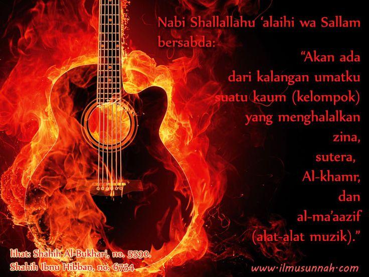 """Nabi Shallallahu 'alaihi wa Sallam bersabda: """"Akan ada dari kalangan umatku suatu kaum (kelompok) yang menghalalkan zina, sutera, Al-khamr, dan al-ma'aazif (alat-alat muzik)."""" [lihat: Shahih Al-Bukhari, no. 5590. Shahih Ibnu Hibban, no. 6754]"""