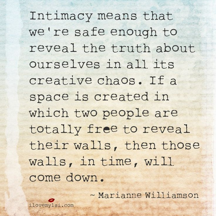 Intimacy means that we're safe enough to reveal the truth about ourselves in all the creative chaos.