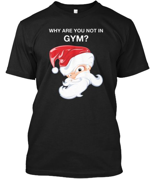 Why Are You Not In Gym? Black T-Shirt Front  #tallyweijl #competition #giveaway #christmas #intimissimi #italianlingerie #xmas #mermaidsquad #makeuplook #xmaswhen #colmar #france #noel #teletuesday #guitarcenter #gc #fender #squier #tele #telecaster #tuesday #surfgreen #rosewood #beginner #wishlist #geartalk #newgearday #present #holidays #santa