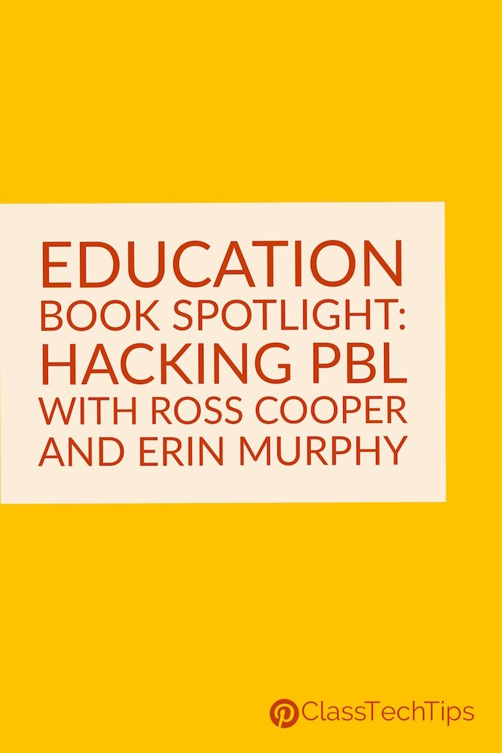 Want to learn about project based learning? Check out the new book HackingPBL from Ross Cooper and Erin Murphy - you'll love their actionable PBL tips!