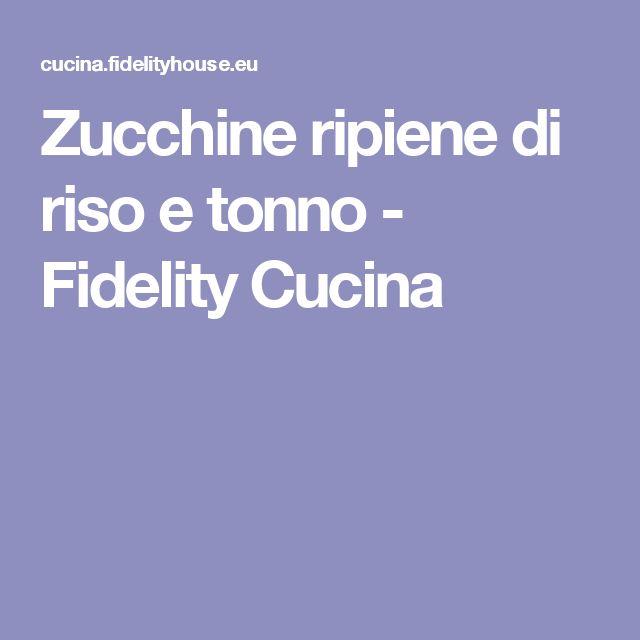 Zucchine ripiene di riso e tonno - Fidelity Cucina