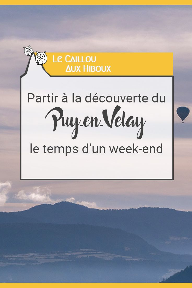 A La Decouverte Du Puy En Velay Le Temps D Un Week End Le Puy En Velay Puy Vacances Auvergne