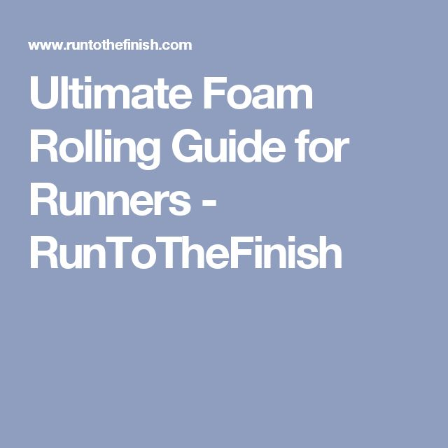 Ultimate Foam Rolling Guide for Runners - RunToTheFinish