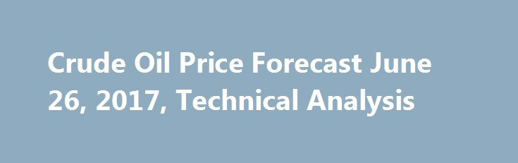 Crude Oil Price Forecast June 26, 2017, Technical Analysis http://betiforexcom.livejournal.com/25535089.html  The WTI Crude Oil market went sideways on Friday, but eventually found enough support to break above $43. However, as I continue to watch the...The post Crude Oil Price Forecast June 26, 2017, Technical Analysis appeared first ...The post Crude Oil Price Forecast June 26, 2017, Technical Analysis appeared first on aroundworld24.com…
