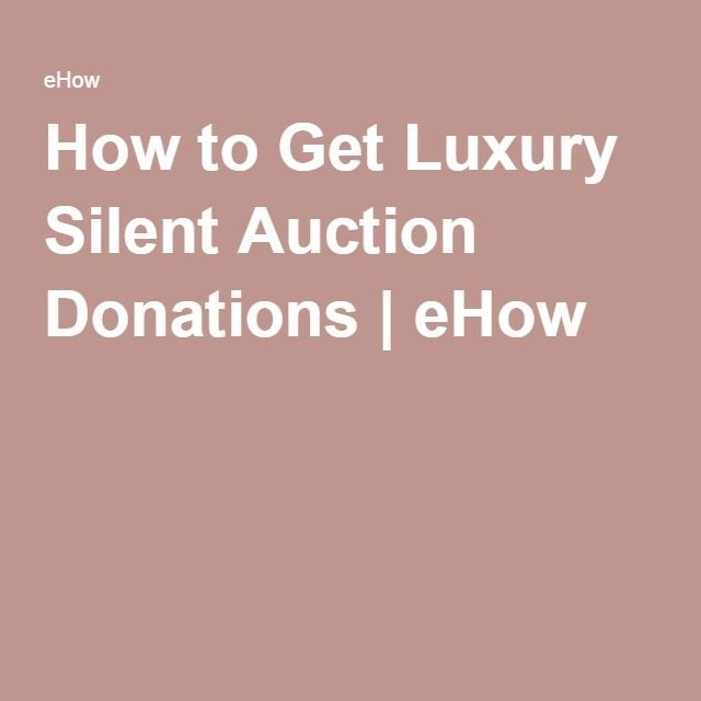 How to Get Luxury Silent Auction Donations | eHow                                                                                                                                                                                 More