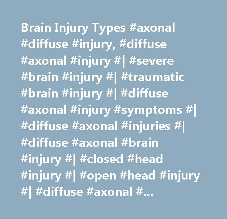 Brain Injury Types #axonal #diffuse #injury, #diffuse #axonal #injury #| #severe #brain #injury #| #traumatic #brain #injury #| #diffuse #axonal #injury #symptoms #| #diffuse #axonal #injuries #| #diffuse #axonal #brain #injury #| #closed #head #injury #| #open #head #injury #| #diffuse #axonal #injury #recovery #| #automobile #accidents #| #brain #injury #causes #| #causes #of #brain #injury #…