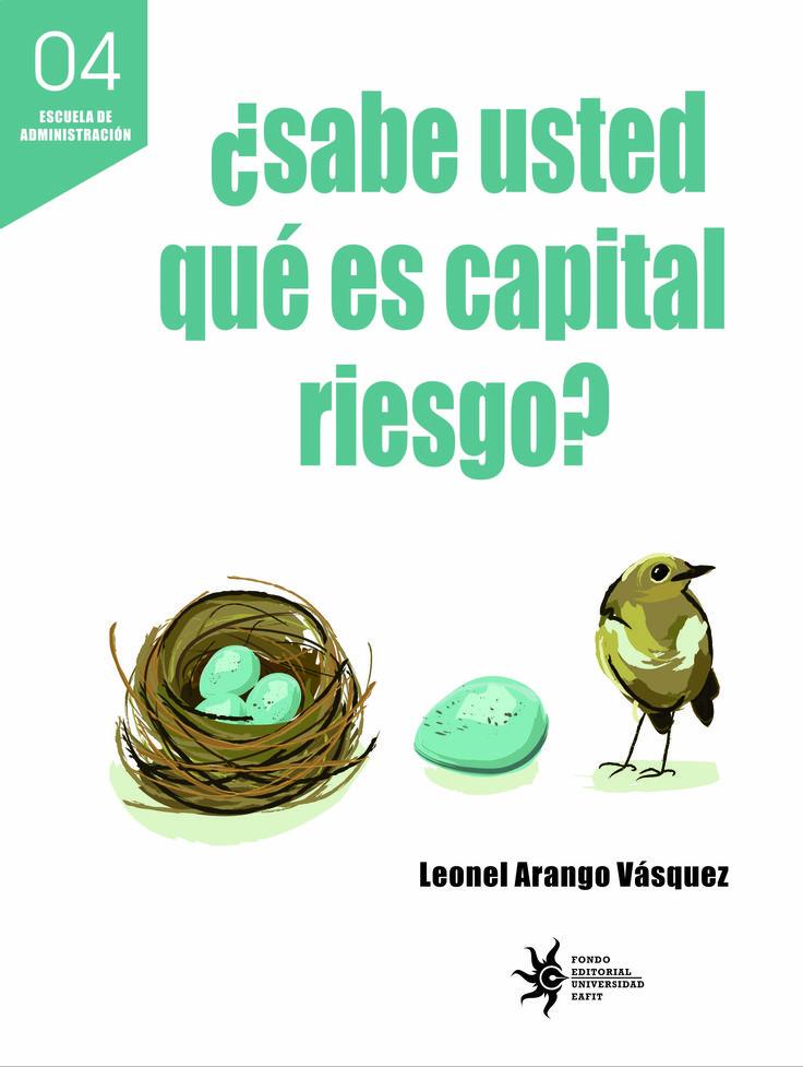 ¿Sabe usted qué es capital riesgo? Este libro busca acercar al lector y al empresario al mundo del capital riesgo, desconocido por muchos y aún incipiente en nuestro país #Capitalriesgo #CuadernosZ #Administración #EAFIT #Industria