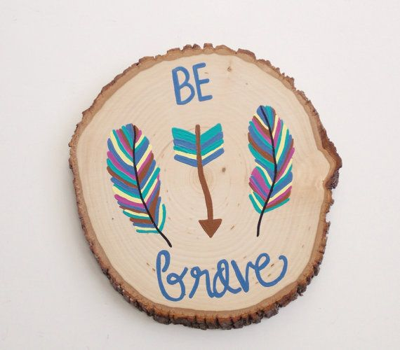 Be Brave Wood Slice Painting, Aztec room decor, feathers, be brave room decor, children, nursery room decor, wall hanging, rustic
