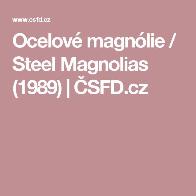 Ocelové magnólie / Steel Magnolias (1989) | ČSFD.cz