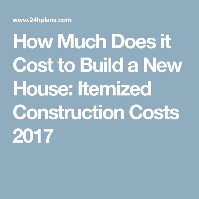 How Much Does it Cost to Build a New House: Itemized Construction Costs 2017