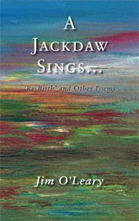 """A Jackdaw Sings..."", a Limited Edition Poetry Collection by Jim O'Leary, has just been published. The book is beautifully bound and presented in hardback. The dust-jacket is a reproduction of a painting, ""To the Beach', by the Author. Each copy is Numbered, Certified and Signed. Already, it is being seen as a collector's item and will make a memorable gift for people of all ages."