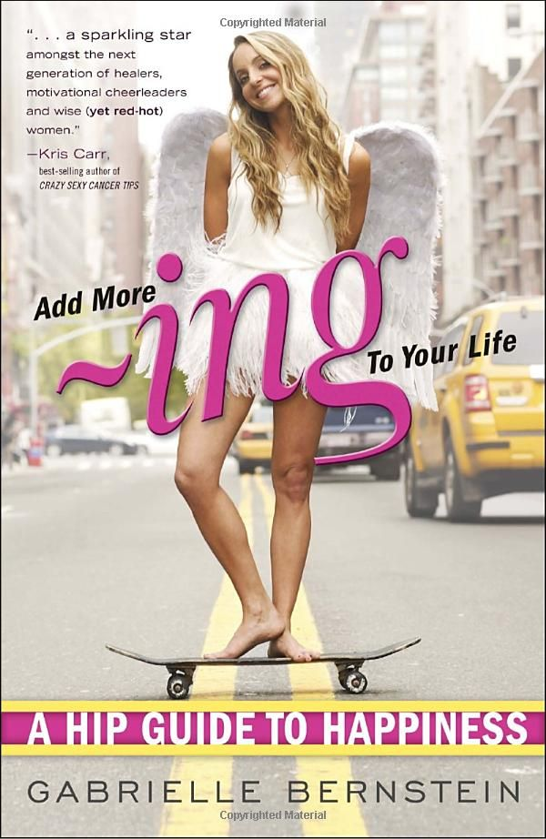 Add More Ing to Your Life: A Hip Guide to Happiness || Gabrielle Bernstein