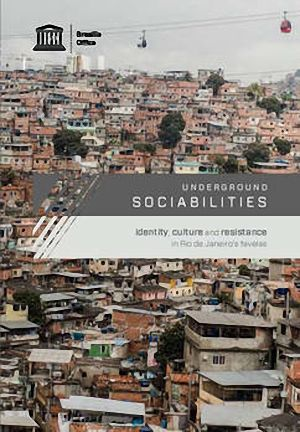 Underground Sociabilities Identity, Culture, and Resistance in Rio de Janeiro's Favelas