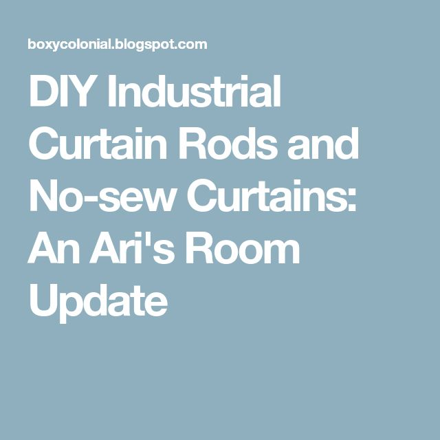 DIY Industrial Curtain Rods and No-sew Curtains: An Ari's Room Update