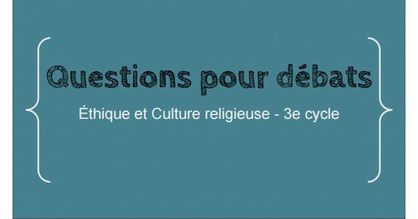 Voici 18 questions courtes pour des débatsen éthique et culture religieuse…