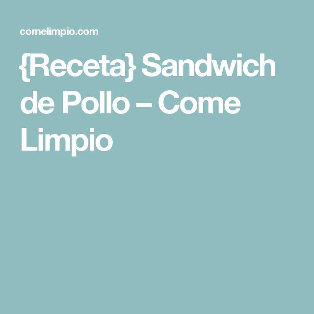 {Receta} Sandwich de Pollo – Come Limpio