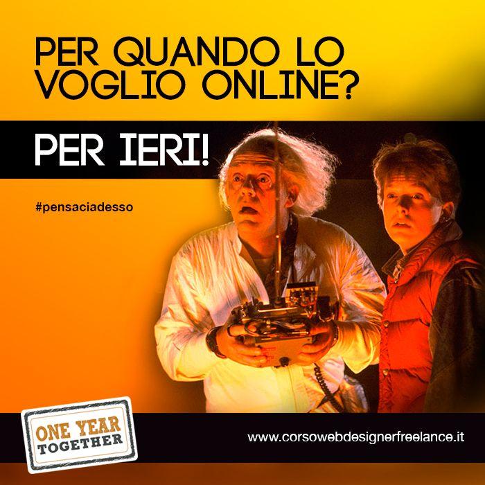Per quando lo voglio online? Per ieri! #pensaciadesso http://www.corsowebdesignerfreelance.it/