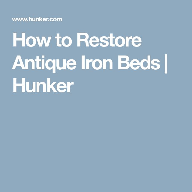 How to Restore Antique Iron Beds | Hunker