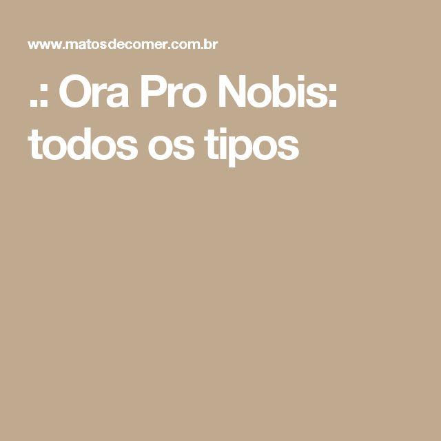 .: Ora Pro Nobis: todos os tipos