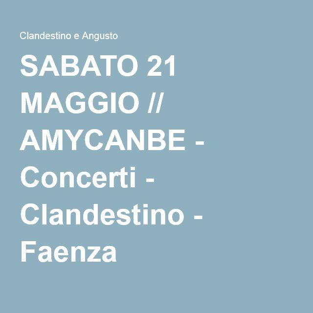 SABATO 21 MAGGIO // AMYCANBE - Concerti - Clandestino - Faenza