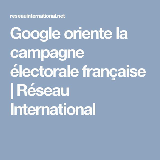 Google oriente la campagne électorale française   Réseau International