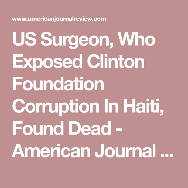 US Surgeon, Who Exposed Clinton Foundation Corruption In Haiti, Found Dead - American Journal Review