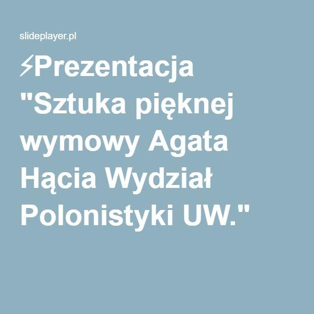 """⚡Prezentacja """"Sztuka pięknej wymowy Agata Hącia Wydział Polonistyki UW."""""""