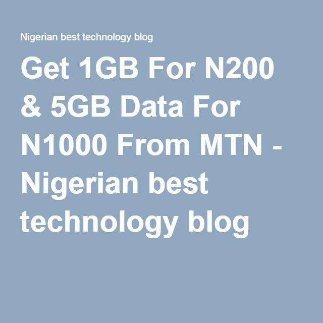 Get 1GB For N200 & 5GB Data For N1000 From MTN - Nigerian best technology blog