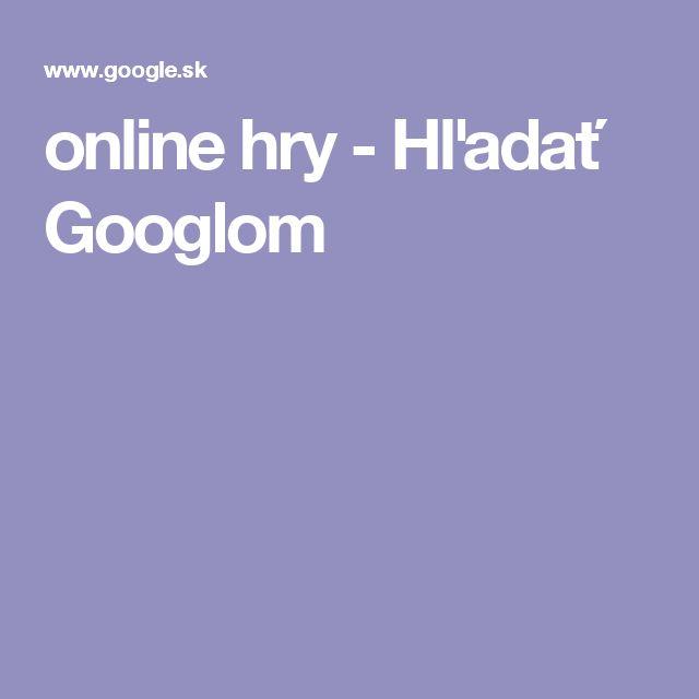 online hry - Hľadať Googlom
