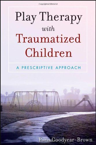 Play Therapy with Traumatized Children (Wiley) by Paris Goodyear-Brown.