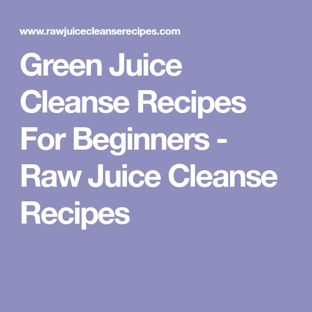 Green Juice Cleanse Recipes For Beginners - Raw Juice Cleanse Recipes