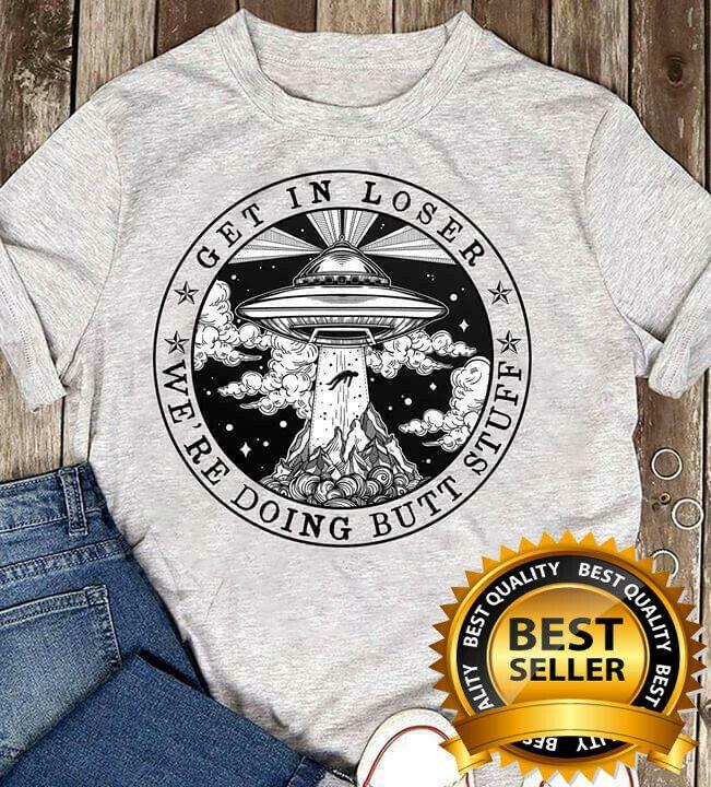 Get In Loser We/'re Doing Butt Stuff Vintage Funny T-Shirt Black Cotton Men Tee