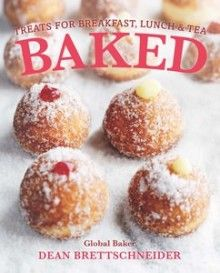 Baked: Treats for Breakfast, Lunch and Tea    AUTHOR: DEAN BRETTSCHNEIDER