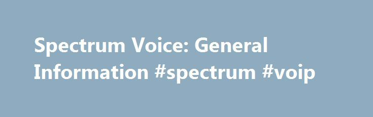 Spectrum Voice: General Information #spectrum #voip http://canada.remmont.com/spectrum-voice-general-information-spectrum-voip/  # Voice Spectrum Voice: General Information General Information Collect Calls Collect call guidelines vary from state to state. Calls made by entering 0 aren't accepted by Spectrum Voice service. In order to use collect calling, customers must set up a third-party billing service. For further assistance, contact us . 911 Information In the event you need to contact…