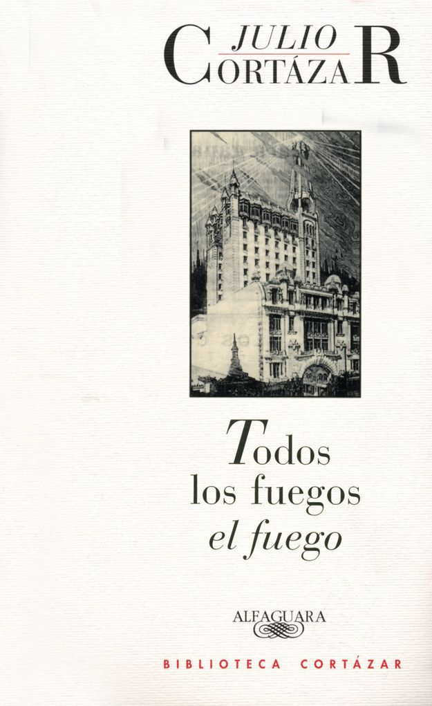 Todos los fuegos el fuego, Julio Cortázar. | 15 Libros que leerás en un día pero recordarás toda la vida