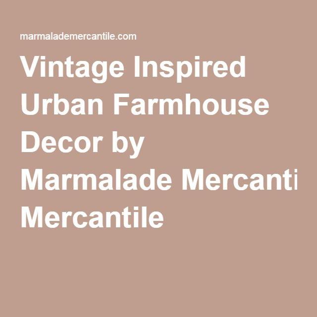 Vintage Inspired Urban Farmhouse Decor by Marmalade Mercantile Wholesalers
