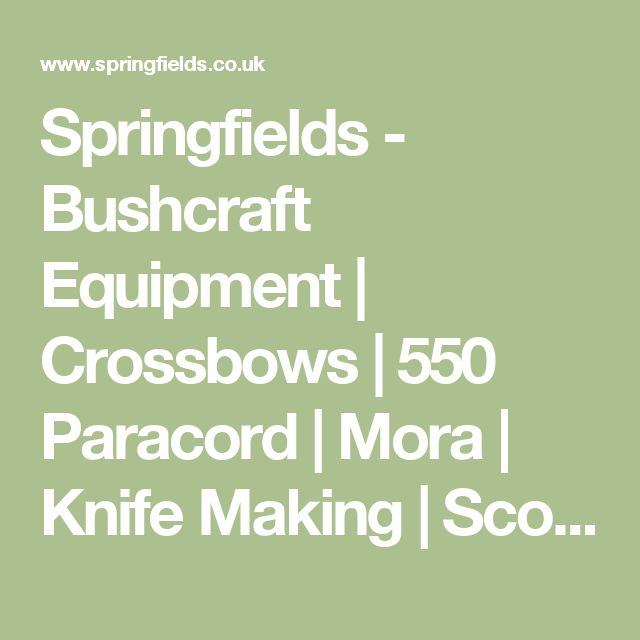 Springfields - Bushcraft Equipment | Crossbows | 550 Paracord | Mora | Knife Making | Scout Group Supplier