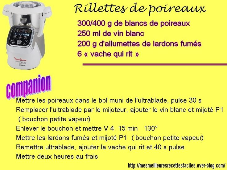 300/400 g de blancs de poireaux 250 ml de vin blanc 200 g d'allumettes de lardons fumés 6 « vache qui rit » Mettre les poireaux dans le bol muni de l'ultrablade, pulse 30 s Remplacer l'ultrablade par le mijoteur, ajouter le vin blanc et mijoté P1 (bouchon...